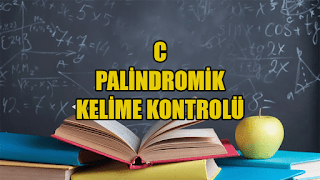Photo of C Programlama Dilinde Palindromik Kelime Kontrolü