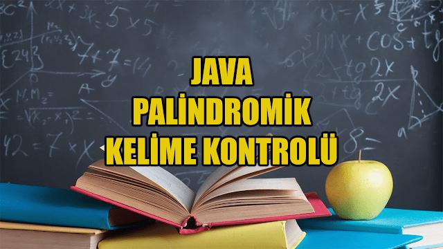 Java İle Palindromik Kelime Kontrolü
