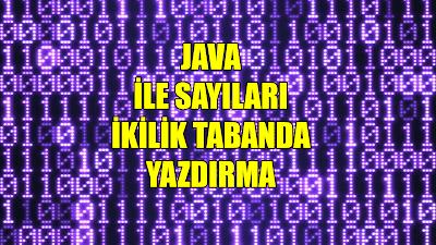 Java ile Sayıları İkilik Tabanda Yazdırma