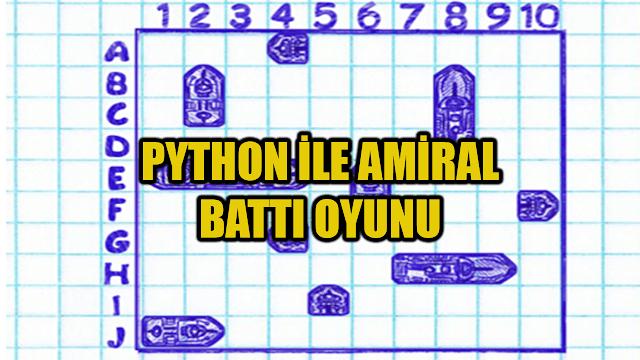 Photo of Python İle Amiral Battı Oyunu Yapımı