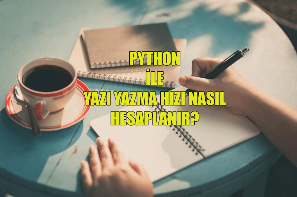Photo of Python ile Yazı Yazma Hızını Hesaplamak