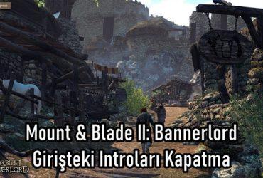 Mount & Blade 2 Bannerlord Giriş Ekranı Introları Kapatma