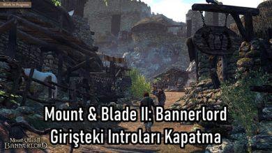 Photo of Mount & Blade II: Bannerlord Giriş Ekranı Introları Kapatma