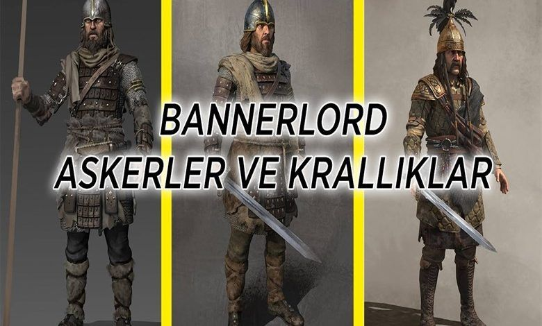 Bannerlord en güçlü krallıklar ve en güçlü askerler