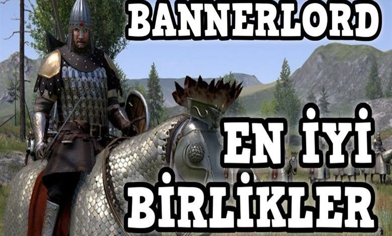 Bannerlord en iyi birlikler
